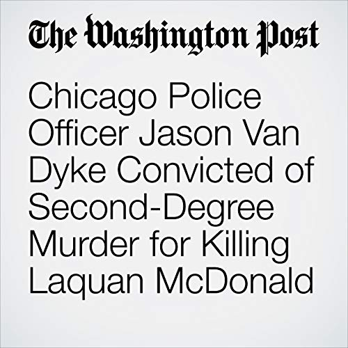 Chicago Police Officer Jason Van Dyke Convicted of Second-Degree Murder for Killing Laquan McDonald copertina