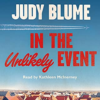 In the Unlikely Event                   By:                                                                                                                                 Judy Blume                               Narrated by:                                                                                                                                 Kathleen McInerney                      Length: 14 hrs and 5 mins     85 ratings     Overall 4.0