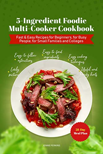 5-Ingredient Foodie Multi-Cooker Cookbook: Fast & Easy Recipes for Beginners, for Busy People, for Small Families and Colleges (English Edition)