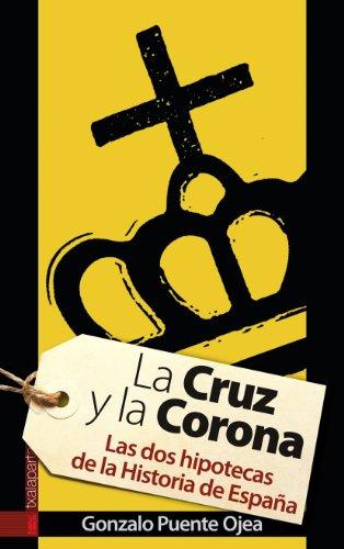La cruz y la corona : las dos hipotecas de la historia de España