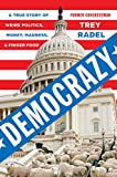 Democrazy: A True Story of Weird Politics, Money, Madness, and Finger Food
