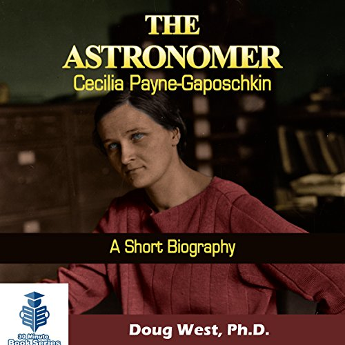 The Astronomer Cecilia Payne-Gaposchkin - A Short Biography audiobook cover art