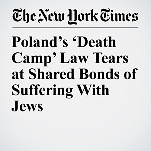Poland's 'Death Camp' Law Tears at Shared Bonds of Suffering With Jews copertina