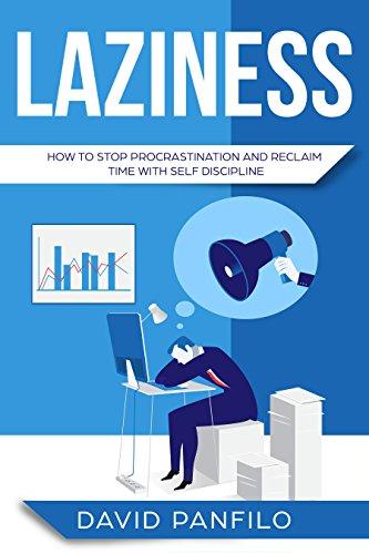 Laziness: How to Stop Procrastinating and Reclaim Time with Self-Discipline (Procrastination Book 1)
