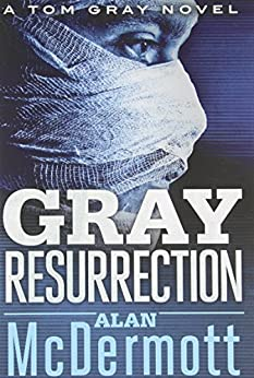 Gray Resurrection (A Tom Gray Novel Book 2) by [Alan McDermott]