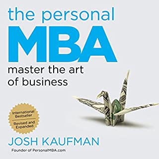 The Personal MBA: Master the Art of Business                   Written by:                                                                                                                                 Josh Kaufman                               Narrated by:                                                                                                                                 Josh Kaufman                      Length: 13 hrs and 25 mins     5 ratings     Overall 5.0