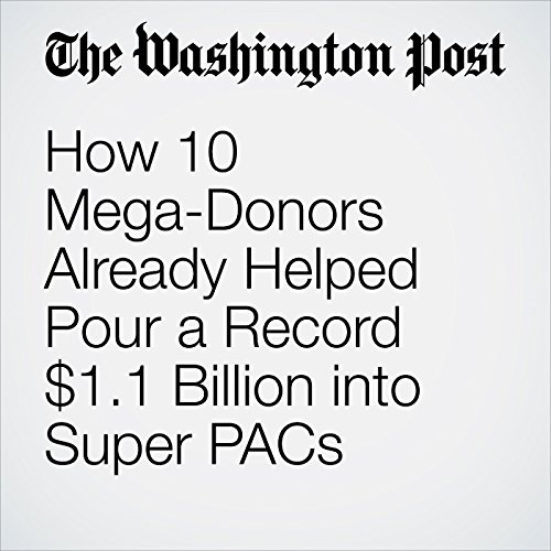 How 10 Mega-Donors Already Helped Pour a Record $1.1 Billion into Super PACs cover art