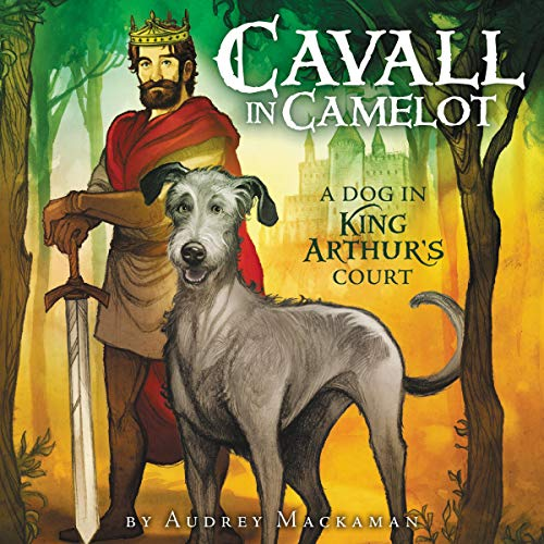 Cavall in Camelot #1: A Dog in King Arthur's Court audiobook cover art