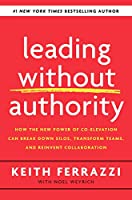 Leading Without Authority: How the New Power of Co-Elevation Can Break Down Silos, Transform Teams, and Reinvent Collaboration