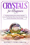 Crystals for Beginners: The Magical Healing Power of Stones. Remedies for Soul, Mind, and Heart. Relieve Stress and Anxiety and Help Yourself with Gemstones' Positive Energy