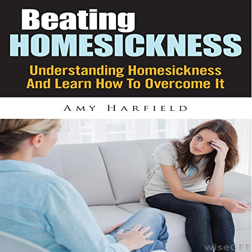 Beating Homesickness: Understanding Homesickness And Learn How To Overcome It audiobook cover art