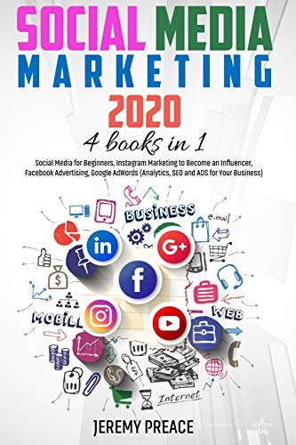 Social Media Marketing 2020: 4 BOOKS IN 1 - Social Media for Beginners, Instagram Marketing to Become an Influencer, Facebook Advertising, Google AdWords (Analytics, SEO and ADS for Your Business)