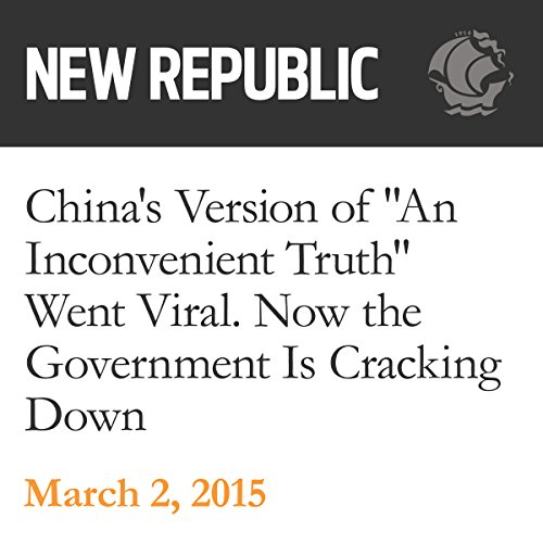"""China's Version of """"An Inconvenient Truth"""" Went Viral. Now the Government Is Cracking Down audiobook cover art"""
