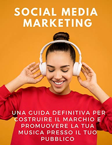 Social Media Marketing: una guida definitiva per costruire il marchio e promuovere la tua musica presso il tuo pubblico