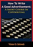 How To Write A Good Advertisement: A Short Course In Copywriting