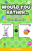 Would You Rather Book for Kids: Easter Edition - A Fun Easter Joke Book for Kids, Boys, Girls, Teens and The Whole Family