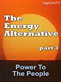 The Energy Alternative - Part 3 - Power To The People