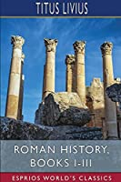 Roman History, Books I-III (Esprios Classics)