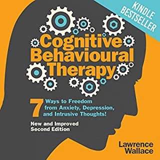 Cognitive Behavioural Therapy     7 Ways to Freedom from Anxiety, Depression, and Intrusive Thoughts               By:                                                                                                                                 Lawrence Wallace                               Narrated by:                                                                                                                                 Rob Drex                      Length: 3 hrs and 3 mins     281 ratings     Overall 4.2