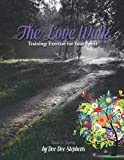 The Love Walk: Training: Exercise for Your Spirit (Spring)