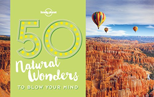 50 Natural Wonders To Blow Your Mind (Lonely Planet) (English Edition)