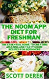 The Noom App Diet For Freshman: The Essential Guide To Creating Amazing And Tasty Noom Recipes For...