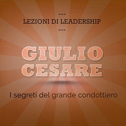 Giulio Cesare: I segreti del grande condottiero (Lezioni di leadership) audiobook cover art