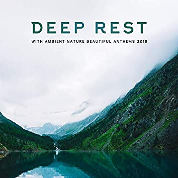 Deep Rest with Ambient Nature Beautiful Anthems 2019