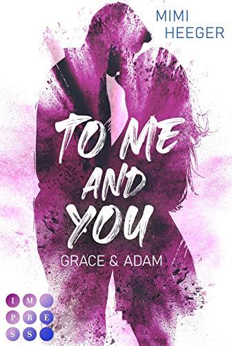 To Me and You. Grace & Adam (Secret-Reihe): New Adult Romance für Fans von berauschenden Liebesromanen wie »Secret Kiss«
