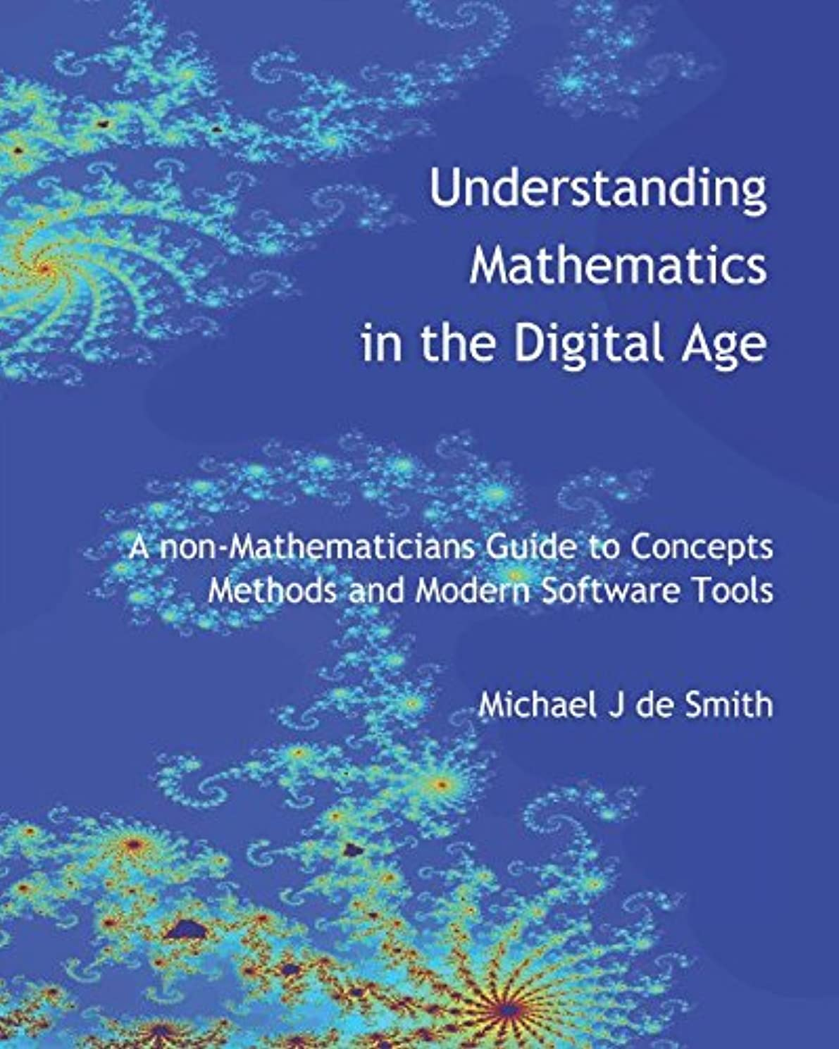 Understanding Mathematics in the Digital Age: A non-Mathematicians Guide to Concepts, Methods and Modern Software Tools