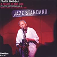 Night in the Life: Live at the Jazz Standard by Frank Morgan (2007-04-23)