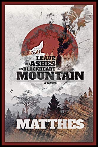 Leave My Ashes on Blackheart Mountain by [Dave Matthes]