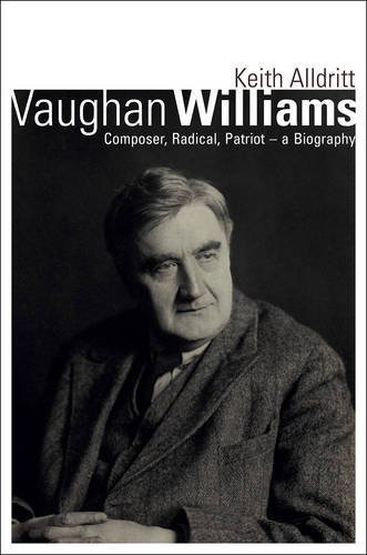 Vaughan Williams: Composer, Patriot, Radical - A Biography by Keith Alldritt (2015-10-31)