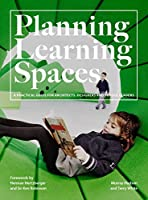 Planning Learning Spaces: A Practical Guide for Architects, Designers and School Leaders (Resources for School Administrators, Educational Design)