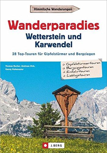 Wanderführer Karwendel Wetterstein: Wanderparadies Karwendel und Wetterstein. Die 35 Top-Touren für Gipfelstürmer und Bergziegen. Ein Wanderführer für ... Garmisch-Partenkirchen und Mittenwald.