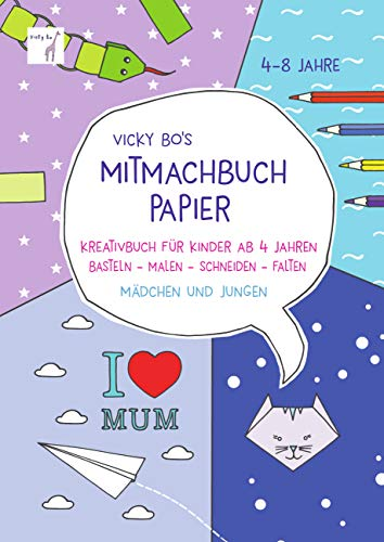 Mitmach-Buch Papier. 4-8 Jahre - Schneiden & Falten: Kreativbuch für Kinder ab 4 Jahren. Basteln - Malen - Schneiden - Falten. Mädchen und Jungen