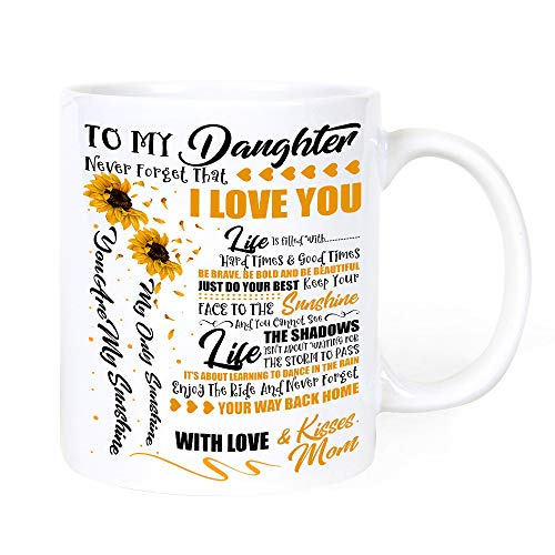 Sunflower to my Daughter never forget that I Love You Mug - You are my Sunshine, Christmas presents mugs from mom, Wedding, Graduation, Valentines day, Mothers, Fathers day or Birthday coffee cup 11oz