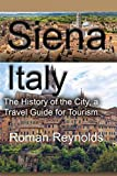 Siena, Italy: The History of the City, a Travel Guide for Tourism