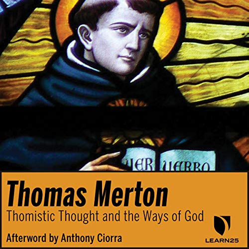 Thomas Merton on Thomistic Thought and the Ways of God audiobook cover art