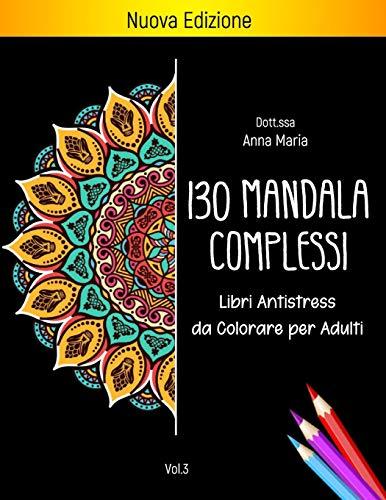 130 Mandala Complessi Libri Antistress Da Colorare Per Adulti: Libro Antistress Da Colorare Con 242 Disegni Rilassanti Su Sfondo Nero - Per Rilassare L'Anima E Trovare La Pace Interiore