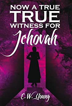 Now A True Witness For Jehovah by [E. W. Young]