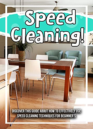 Speed Cleaning! Discover This Guide About How To Effectively Use Speed Cleaning Techniques For Beginner's (English Edition)
