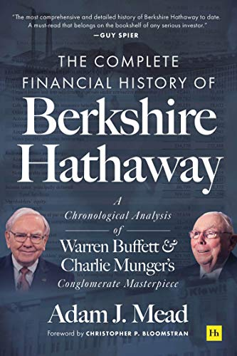Compare Textbook Prices for The Complete Financial History of Berkshire Hathaway: A Chronological Analysis of Warren Buffett and Charlie Munger's Conglomerate Masterpiece  ISBN 9780857199126 by Mead, Adam J.