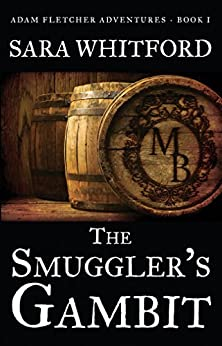 The Smuggler's Gambit (Adam Fletcher Adventure Series Book 1) by [Sara Whitford]