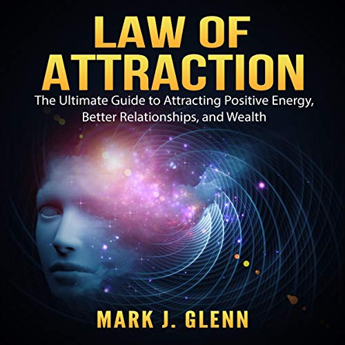 Law of Attraction: The Ultimate Guide to Attracting Positive Energy, Better Relationships, and Wealth audiobook cover art