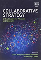 Collaborative Strategy: Critical Issues for Alliances and Networks