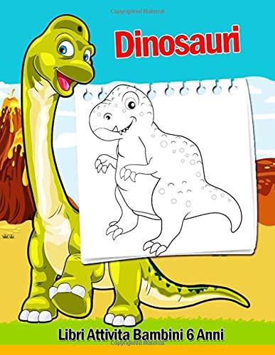 Libri Attività Bambini 6 Anni Dinosauri: 108 Attività Divertenti, Libri Da Colorare Bambini, Unire I Puntini, Cruciverba Facili Puzzle Per Bambini & ... Mini Creativi Educativi Per Ragazzi E Ragazze