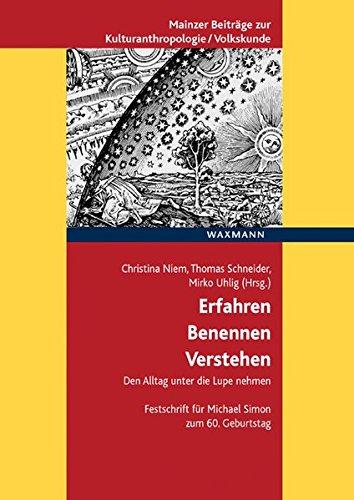 Erfahren – Benennen – Verstehen: Den Alltag unter die Lupe nehmen. Festschrift für Michael Simon zum 60. Geburtstag (Mainzer Beiträge zur ... für Volkskunde in Rheinland-Pfalz e.V.)