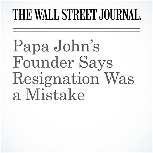 Papa John's Founder Says Resignation Was a Mistake copertina