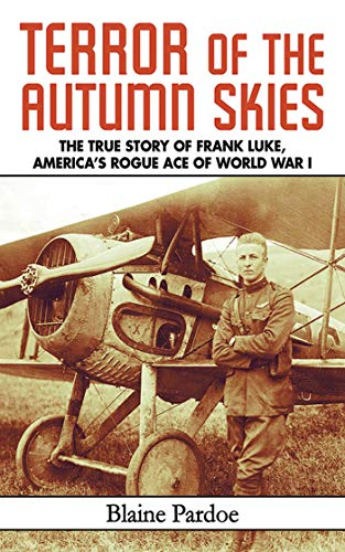 Terror of the Autumn Skies: The True Story of Frank Luke, America's Rogue Ace of World War I (English Edition)